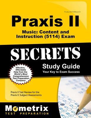Praxis II Music Content and Instruction (5114) Exam Secrets Study Guide: Praxis II Test Review for the Praxis II Subject Assessments Praxis II Exam Secrets Test Prep