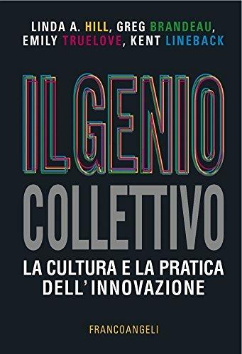 Il genio collettivo. La cultura e la pratica dellinnovazione  by  Linda A. Hill