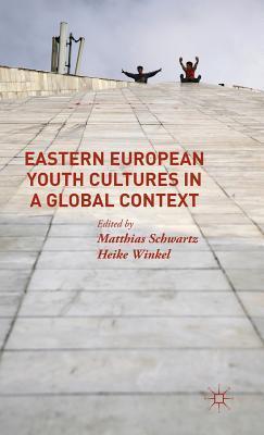 Eastern European Youth Cultures in a Global Context Matthias Schwartz