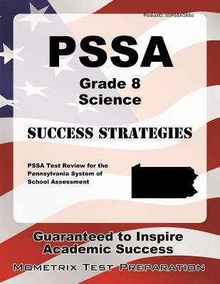 Pssa Grade 8 Science Success Strategies Study Guide: Pssa Test Review for the Pennsylvania System of School Assessment  by  Pssa Exam Secrets Test Prep