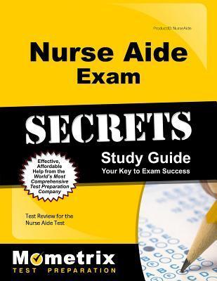 Nurse Aide Exam Secrets Study Guide: Test Review for the Nurse Aide Test Nurse Aide Exam Secrets Test Prep