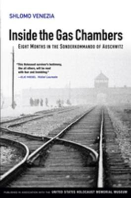Inside the Gas Chambers: Eight Months in the Sonderkommando of Auschwitz  by  Shlomo Venezia