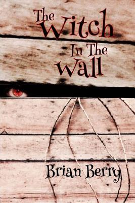 The Witch in the Wall Brian Berry