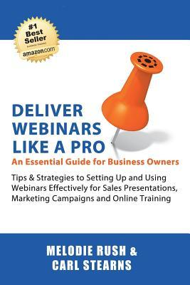 Deliver Webinars Like a Pro: An Essential Guide for Business Owners. Tips and Strategies to Setting Up and Using Webinars Effectively for Sales Presentations, Marketing Campaigns and Online Training.  by  Melodie Rush