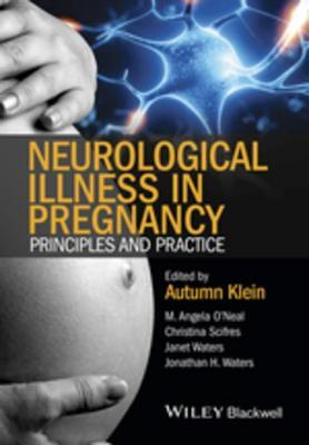 Neurological Illness in Pregnancy: Principles and Practice M Angela ONeal