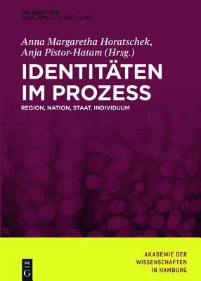 Identitaten Im Prozess: Region, Nation, Staat, Individuum  by  Anna-Margaretha Horatschek