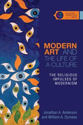 Modern Art and the Life of a Culture: The Religious Impulses of Modernism  by  Jonathan A Anderson