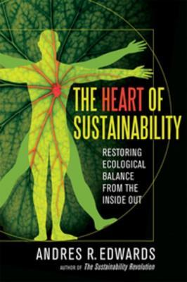 The Heart of Sustainability: Restoring Ecological Balance from the Inside Out Andres R. Edwards