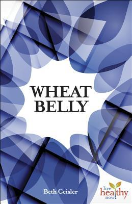 Wheat Belly: Is Modern Wheat Causing Modern Ills?  by  Beth Geisler