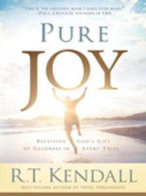 Pure Joy: Receiving Gods Gift of Gladness in Every Trial R.T Kendall