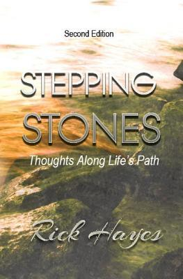 Stepping Stones: Thoughts Along Lifes Path  by  Rick Hayes