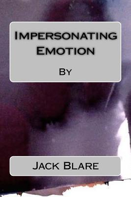 Impersonating Emotion Jack Blare