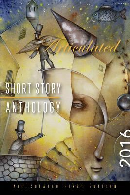 Articulated Short Story Anthology 2016 Multiple Authors