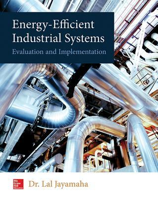 Energy-Efficient Industrial Systems: Evaluation and Implementation Lal Jayamaha