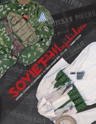 Soviet and Mujahideen Uniforms, Clothing, and Equipment in the Soviet-Afghan War, 1979-1989 Zammis Schein