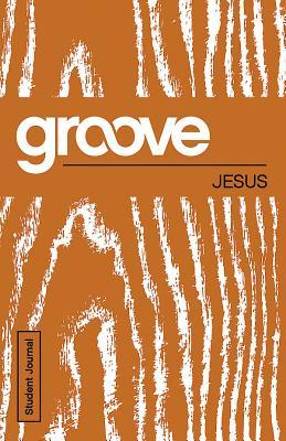 Groove: Jesus Student Journal  by  Tony Akers