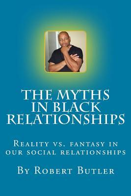 The Myths in Black Relationships  by  R Robert Taylor Butler