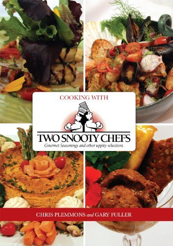 Cooking with Two Snooty Chefs: Gourmet Seasonings and Other Uppity Selections Gary Fuller
