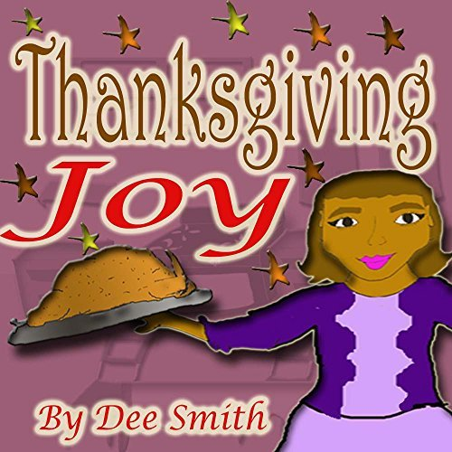 Thanksgiving Joy: A Thanksgiving Rhyming Picture Book for Kids about a family enjoying a Thanksgiving Meal. Dee Smith