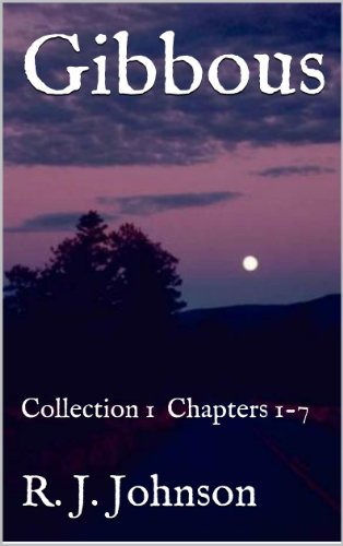 Gibbous Collection 1: Chapters 1 - 7 R. J. Johnson