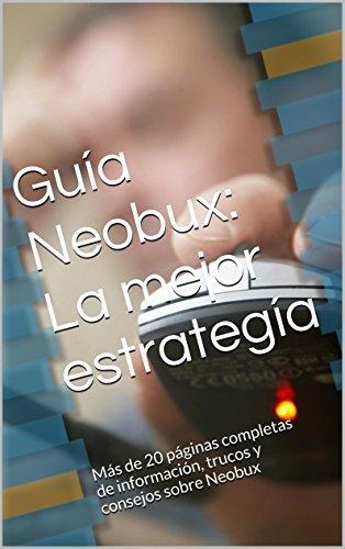 Guía Neobux: La mejor estrategía: Más de 20 páginas completas de información, trucos y consejos sobre Neobux Jose R.J.