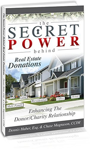 The Secret Power Behind Real Estate Donations: Enhancing The Donor/Charity Relationship Dennis Haber