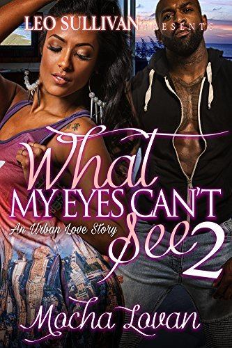 What My Eyes Cant See 2: An Urban Love Story Mocha Lovan