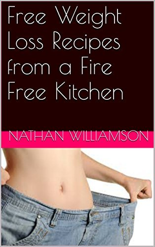 Free Weight Loss Recipes from a Fire Free Kitchen  by  Nathan Williamson