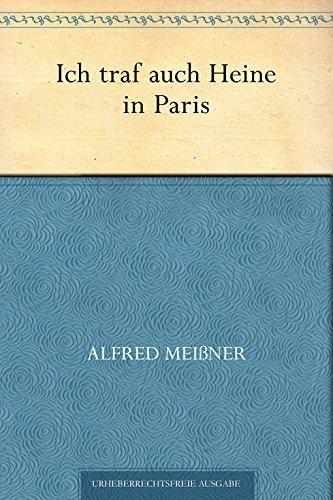 Ich traf auch Heine in Paris  by  Alfred Meissner