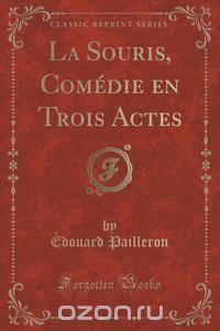 La Souris, Comédie En Trois Actes Edouard Pailleron
