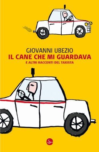 Il cane che mi guardava e altri racconti del taxista  by  Giovanni Ubezio