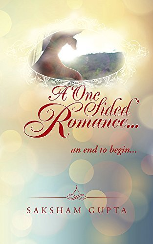 A ONE SIDED ROMANCE...: AN END TO BEGIN...  by  Saksham Gupta