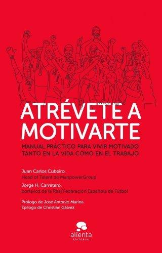Atrévete a motivarte: Manual práctico para vivir motivado tanto en la vida como en el trabajo  by  Juan Carlos Cubeiro