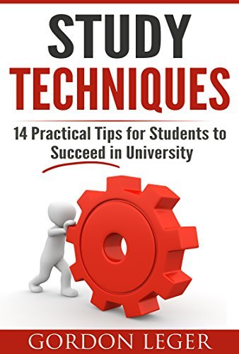 Study Techniques: 14 Practical Tips for Students to Excel in University  by  Gordon Leger
