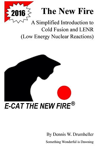 The New Fire: A Simplified Introduction to Cold Fusion and LENR  by  Dennis Drumheller