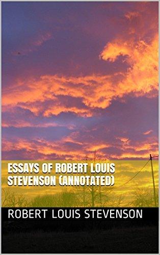 Essays of Robert Louis Stevenson (Annotated) Robert Louis Stevenson