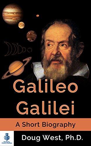 Galileo Galilei - A Short Biography (30 Minute Book Series) Doug West