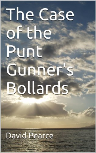The Case of the Punt Gunners Bollards David Pearce