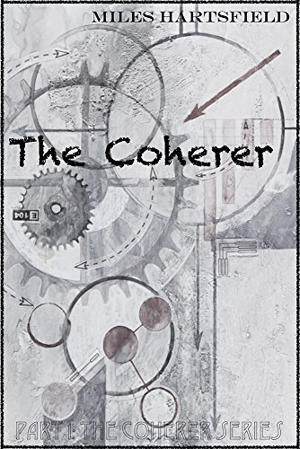The Coherer: Part 1: The Coherer Series  by  Miles Hartsfield
