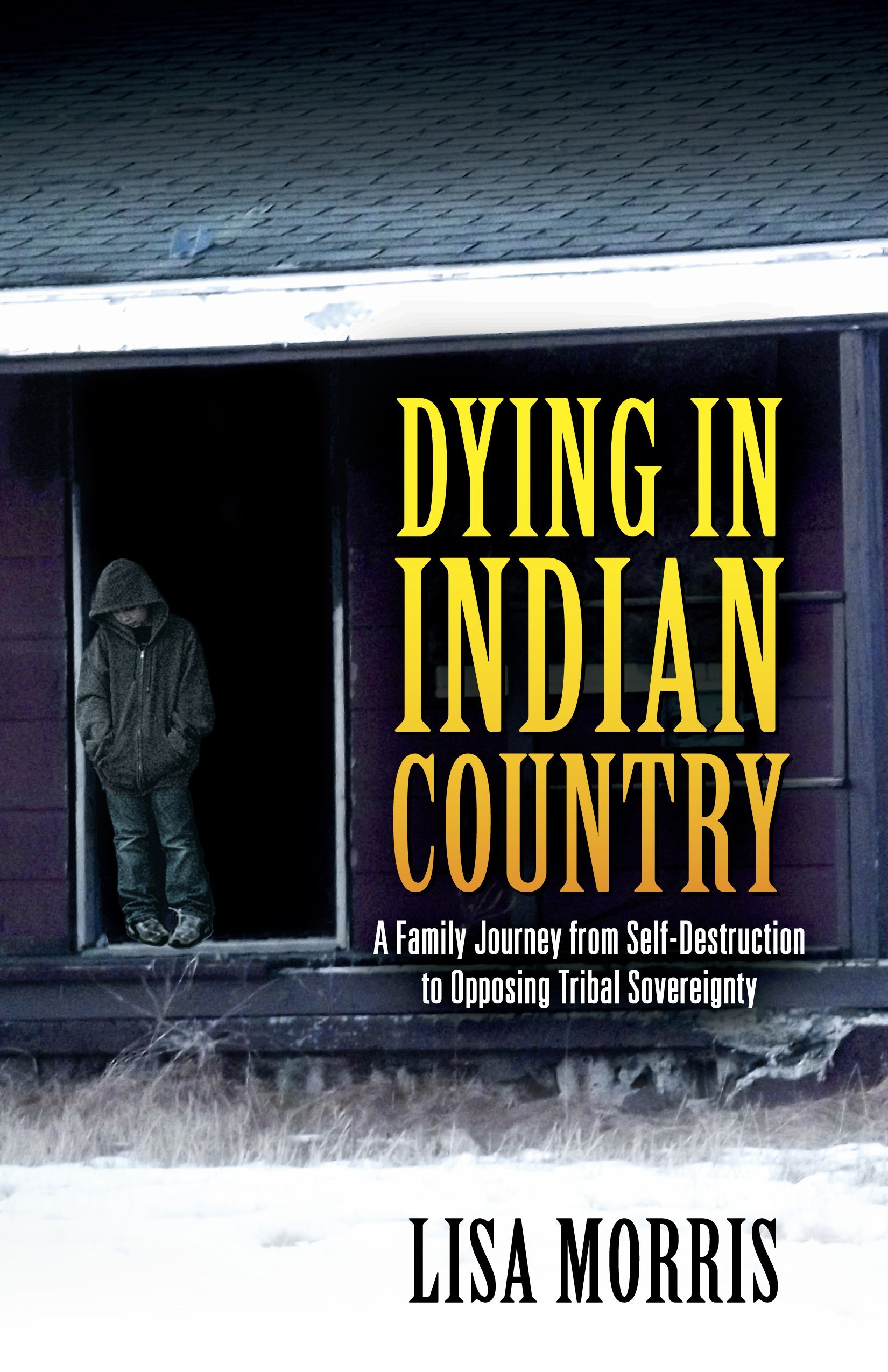 Dying in Indian Country: A Family Journey from Self-Destruction to Opposing Tribal Sovereignty Beth  Ward