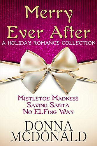 Merry Ever After: A Holiday Romance Collection Donna McDonald