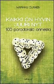 Kaikki on hyvin juuri nyt: 100 paradoksia onnesta  by  Markku Ojanen