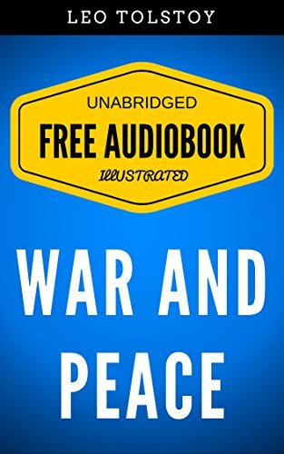 War And Peace: By Leo Tolstoy - Illustrated (Free Audiobook + Unabridged + Original + E-Reader Friendly)  by  Leo Tolstoy