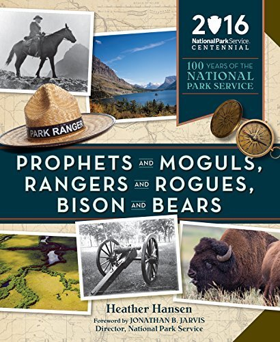 Prophets and Moguls, Rangers and Rogues, Bison and Bears: 100 Years of the National Park Service Heather   Hansen