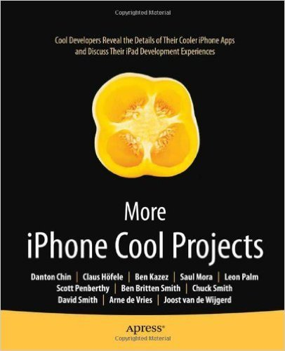 More Iphone Cool Projects: Cool Developers Reveal the Details of Their Cooler Iphone Apps and Discuss Their Ipad Development Experiences  by  Danton Chin