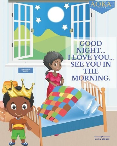 Good Night, I Love You, See You in the Morning  by  Alicia  Norman