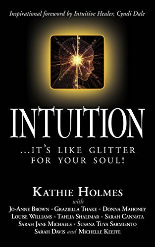 Intuition: ...its like glitter for your soul! (The Nurtured Woman Book 5)  by  Kathie Holmes