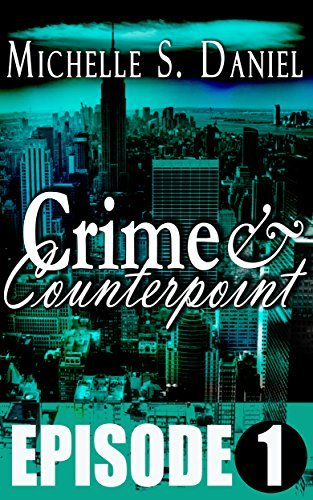 Crime and Counterpoint (Episode 1 of 5) Michelle S Daniel