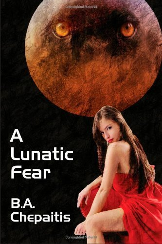 A Lunatic Fear (Jaguar Addams Book 4) B.A. Chepaitis
