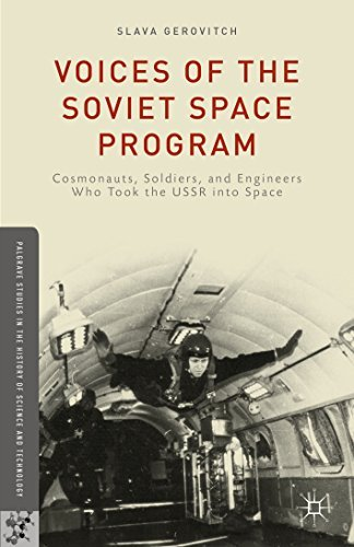 Voices of the Soviet Space Program: Cosmonauts, Soldiers, and Engineers Who Took the USSR into Space (Palgrave Studies in the History of Science and Technology) Slava Gerovitch